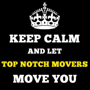 Top Notch Movers - Ft. Lauderdale, Keep calm and let us move you