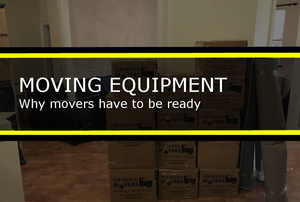 Moving equipment, why movers have to be ready.