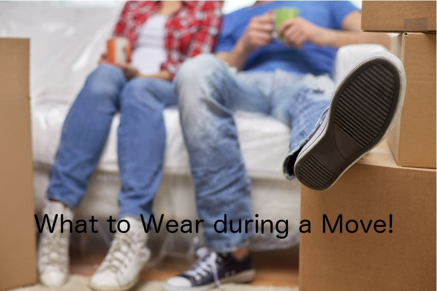 What to Wear during a Move!