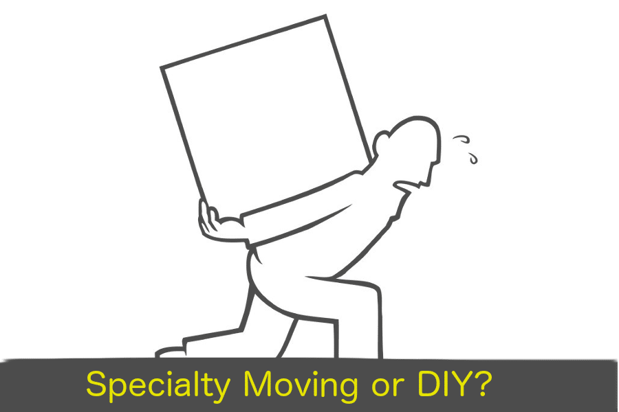 Specialty Moving or DIY?