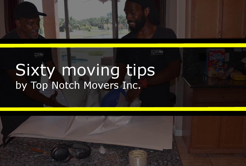 Moving tips by Top Notch Movers: 60 things you need to consider.